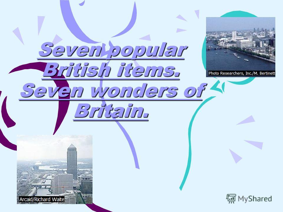Seven popular British items. Seven wonders of Britain.