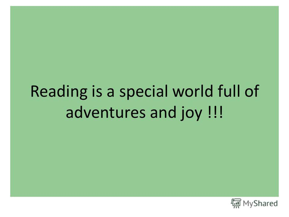 Reading is a special world full of adventures and joy !!!