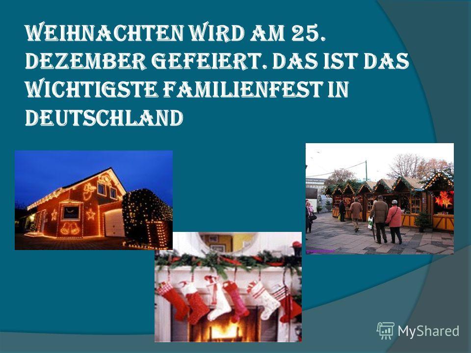 Weihnachten wird am 25. Dezember gefeiert. Das ist das wichtigste Familienfest in Deutschland