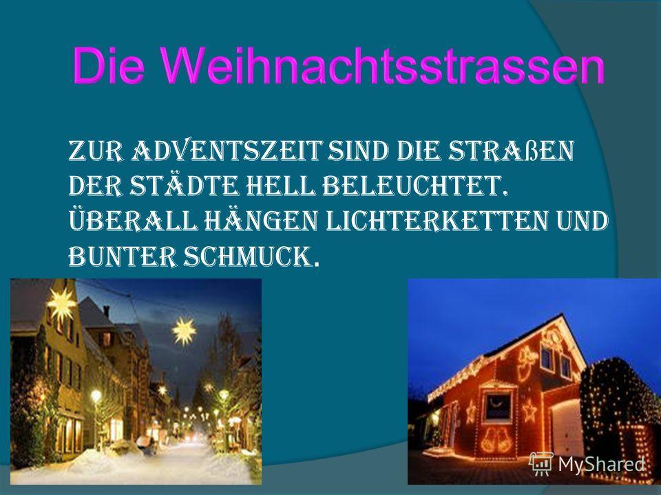 Zur Adventszeit sind die Stra ß en der Städte hell beleuchtet. Überall hängen Lichterketten und bunter Schmuck.