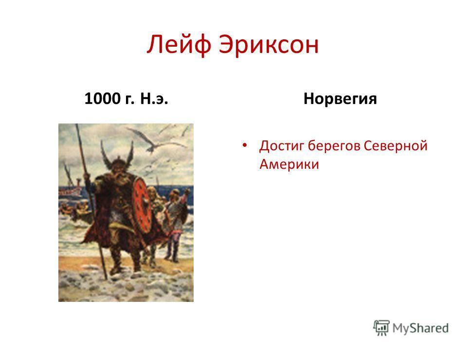 Лейф Эриксон 1000 г. Н.э.Норвегия Достиг берегов Северной Америки