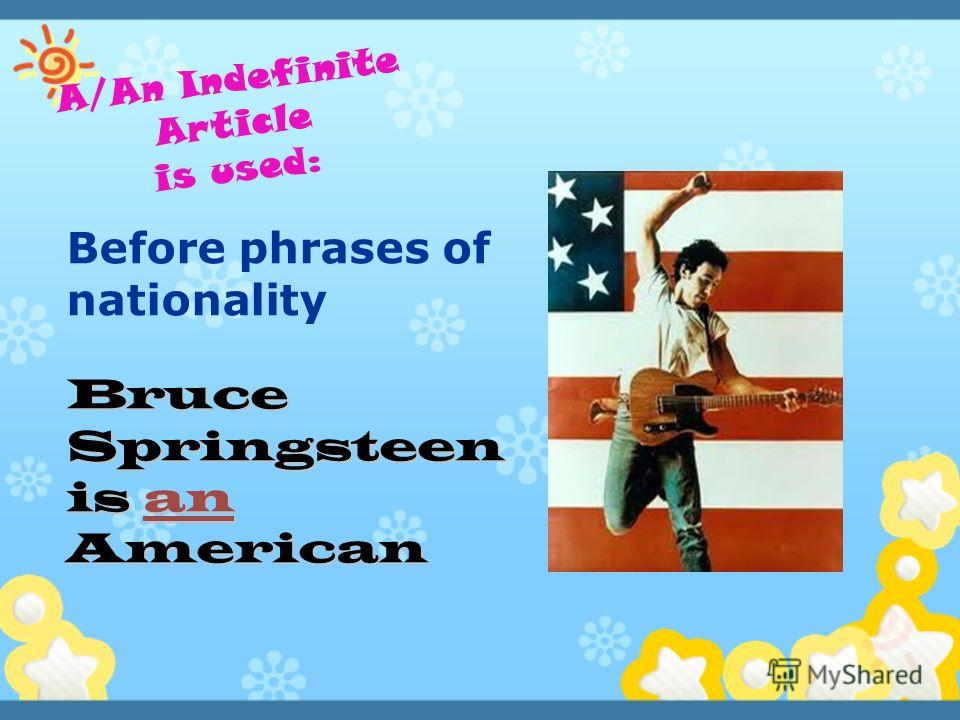 Before phrases of nationality Bruce Springsteen is an American