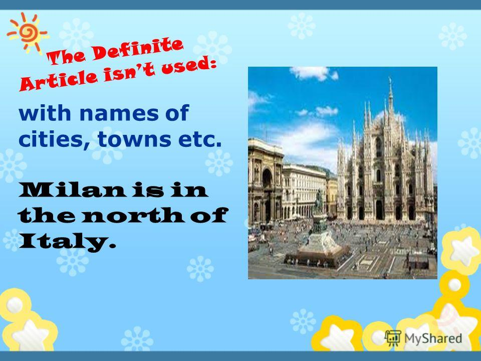 with names of cities, towns etc. Milan is in the north of Italy.