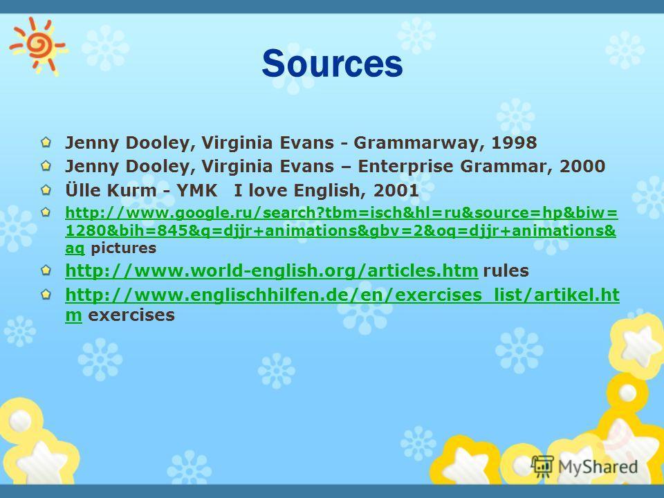 Jenny Dooley, Virginia Evans - Grammarway, 1998 Jenny Dooley, Virginia Evans – Enterprise Grammar, 2000 Ülle Kurm - YMK I love English, 2001 http://www.google.ru/search?tbm=isch&hl=ru&source=hp&biw= 1280&bih=845&q=djjr+animations&gbv=2&oq=djjr+animat