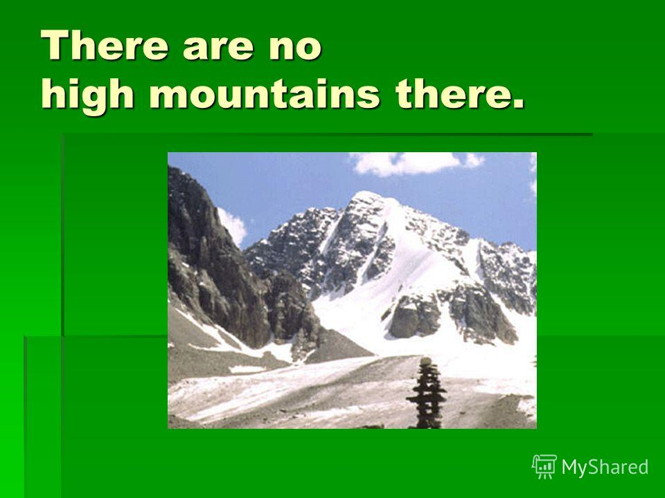There are no high mountains there.