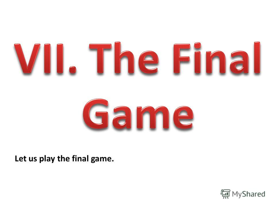 Let us play the final game.