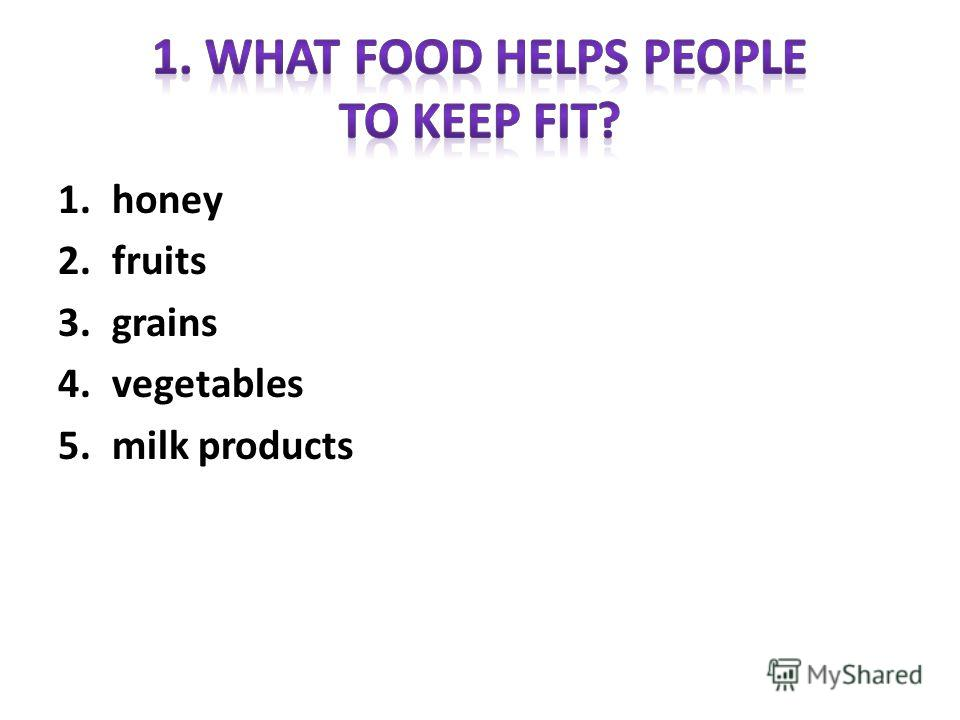 1. honey 2. fruits 3. grains 4. vegetables 5. milk products
