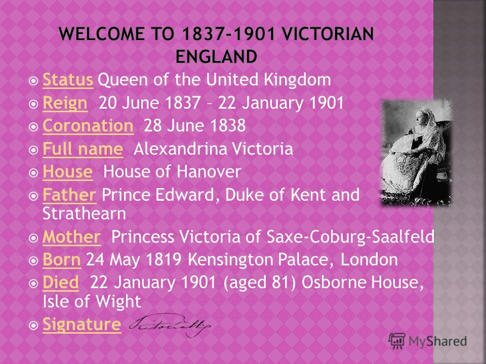 Status Queen of the United Kingdom Reign 20 June 1837 – 22 January 1901 Coronation 28 June 1838 Full name Alexandrina Victoria House House of Hanover Father Prince Edward, Duke of Kent and Strathearn Mother Princess Victoria of Saxe-Coburg-Saalfeld B