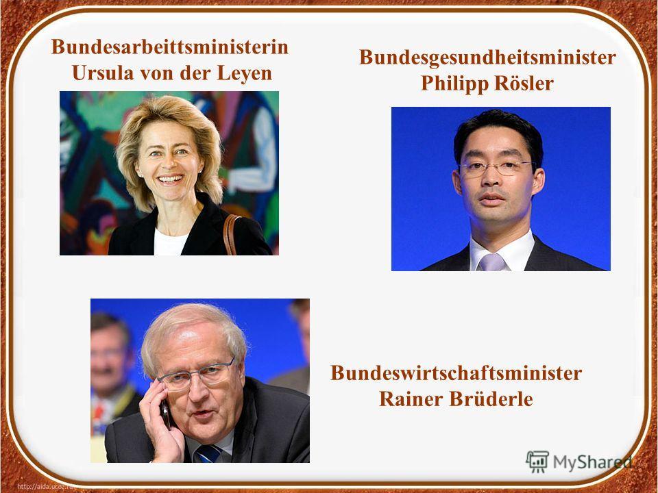 Bundesarbeittsministerin Ursula von der Leyen Bundeswirtschaftsminister Rainer Brüderle Bundesgesundheitsminister Philipp Rösler