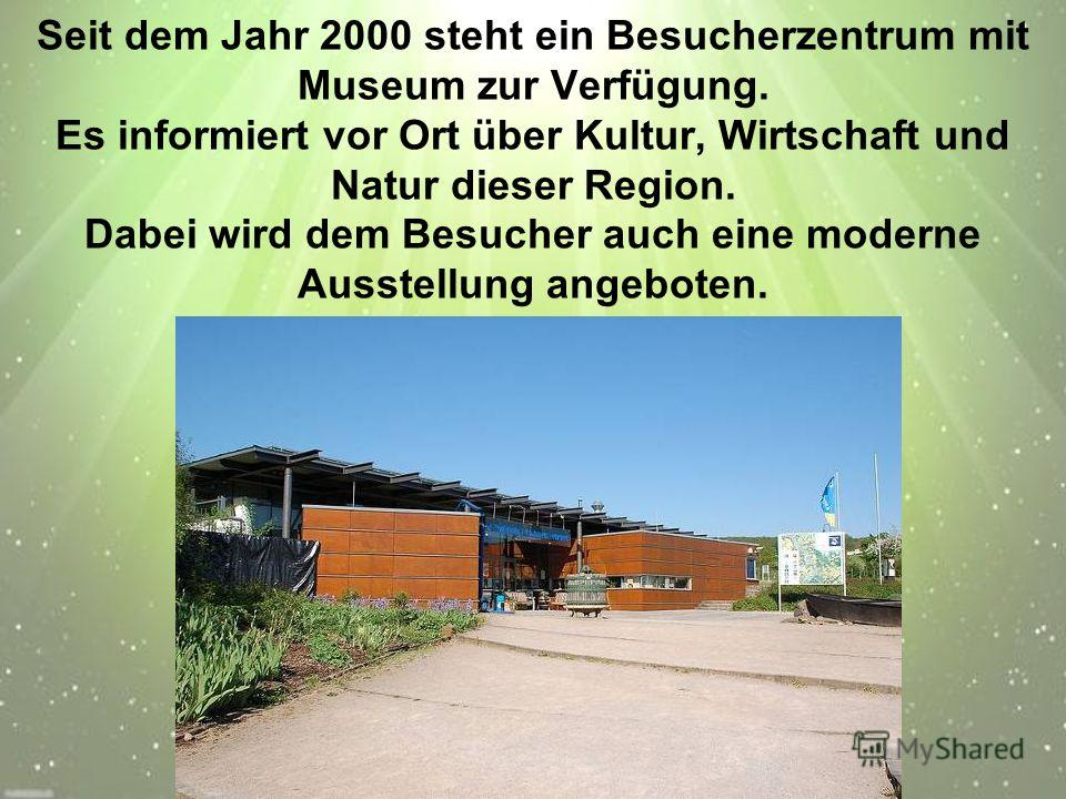 Seit dem Jahr 2000 steht ein Besucherzentrum mit Museum zur Verfügung. Es informiert vor Ort über Kultur, Wirtschaft und Natur dieser Region. Dabei wird dem Besucher auch eine moderne Ausstellung angeboten.