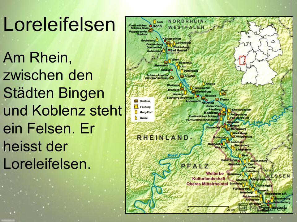Loreleifelsen Am Rhein, zwischen den Städten Bingen und Koblenz steht ein Felsen. Er heisst der Loreleifelsen.