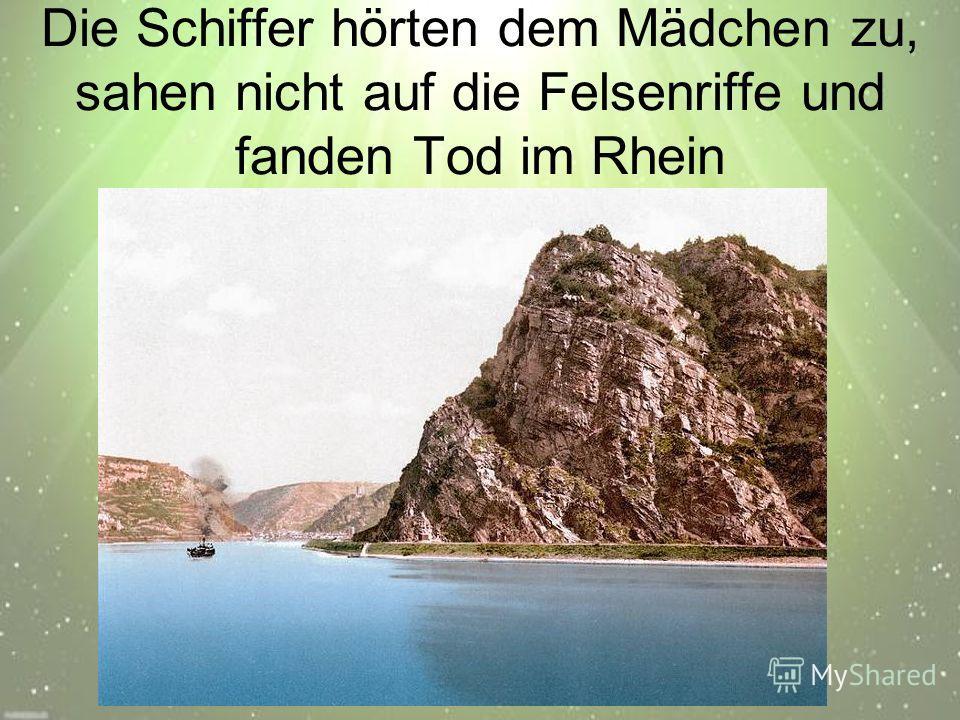 Die Schiffer hörten dem Mädchen zu, sahen nicht auf die Felsenriffe und fanden Tod im Rhein