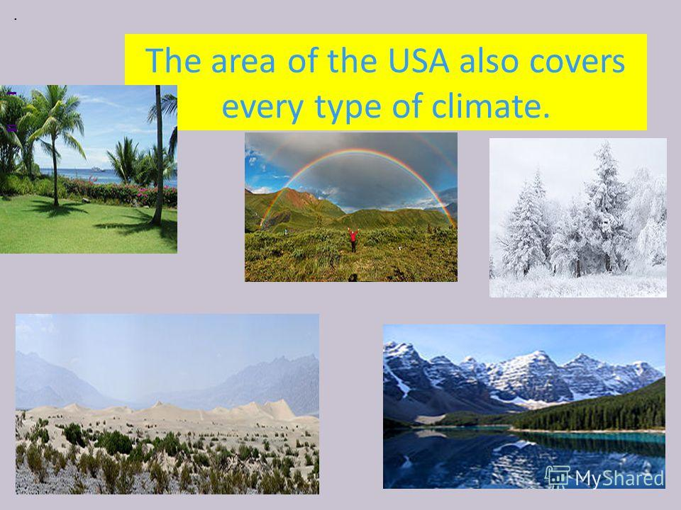 The area of the USA also covers every type of climate..