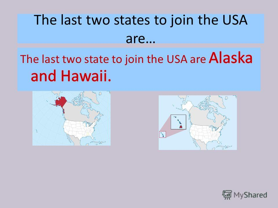 The last two states to join the USA are…