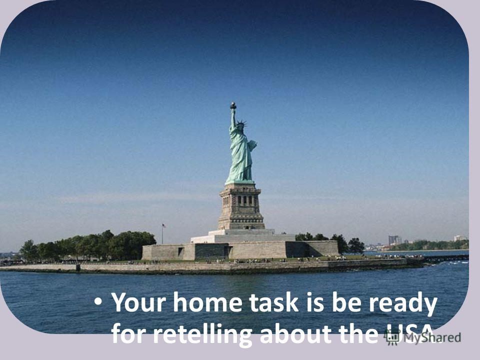 Your home task is be ready for retelling about the USA.