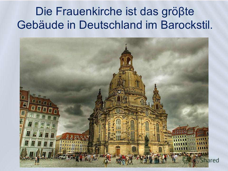 Die Frauenkirche ist das gröβte Gebäude in Deutschland im Barockstil.