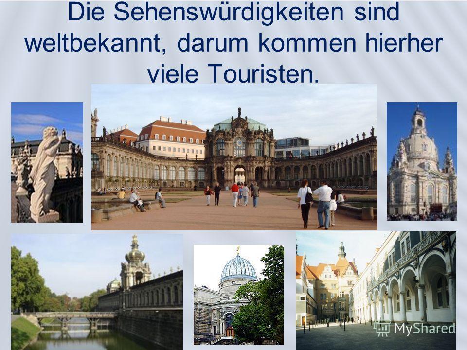 Die Sehenswürdigkeiten sind weltbekannt, darum kommen hierher viele Touristen.