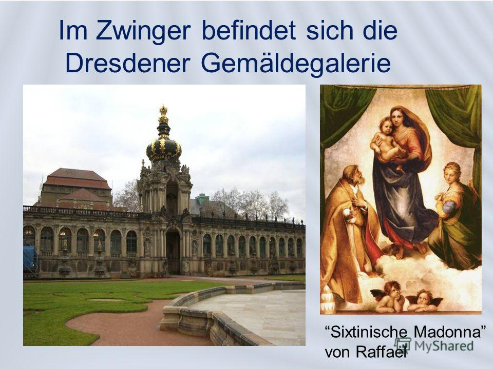 Im Zwinger befindet sich die Dresdener Gemäldegalerie Sixtinische Madonna von Raffael