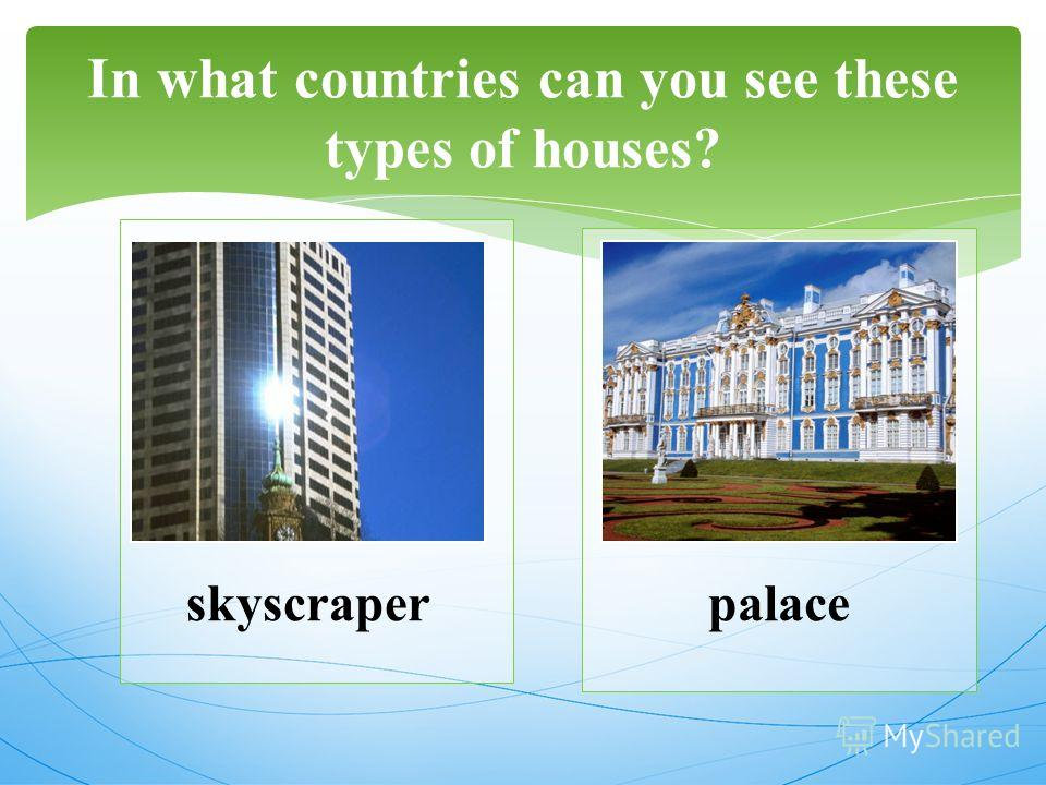 In what countries can you see these types of houses? skysсraperpalace