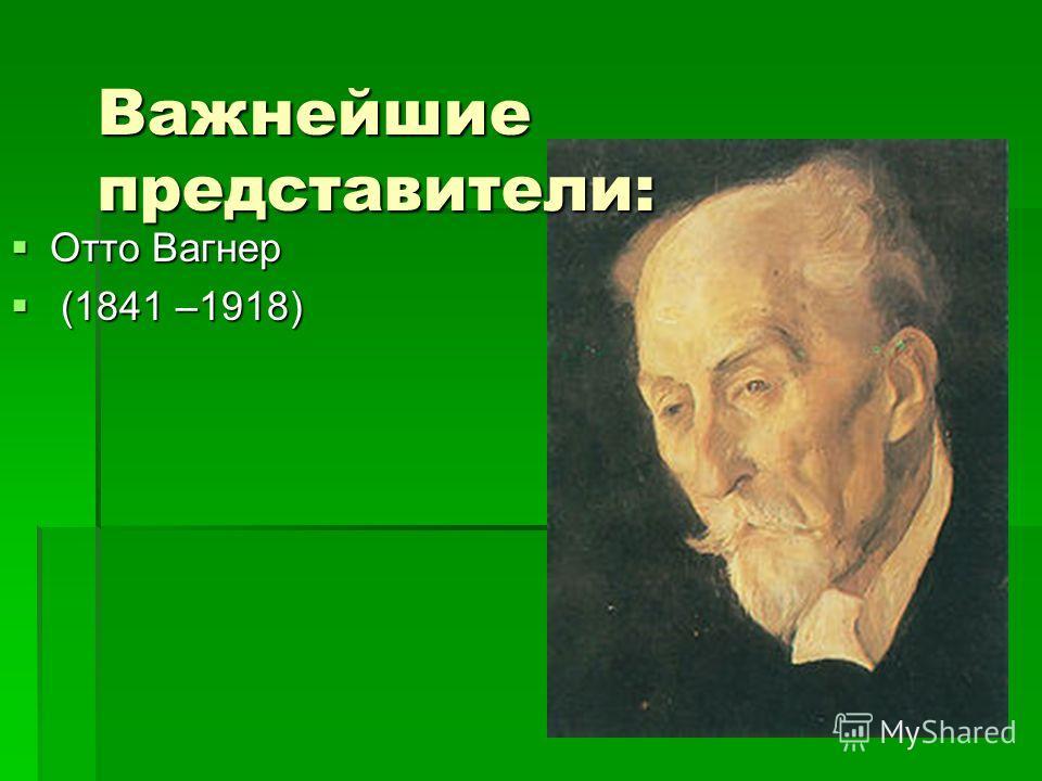 Отто Вагнер Отто Вагнер (1841 –1918) (1841 –1918) Важнейшие представители: