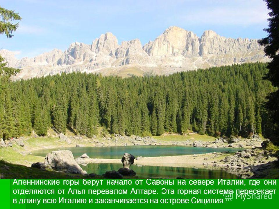Апеннинские горы берут начало от Савоны на севере Италии, где они отделяются от Альп перевалом Алтаре. Эта горная система пересекает в длину всю Италию и заканчивается на острове Сицилия.