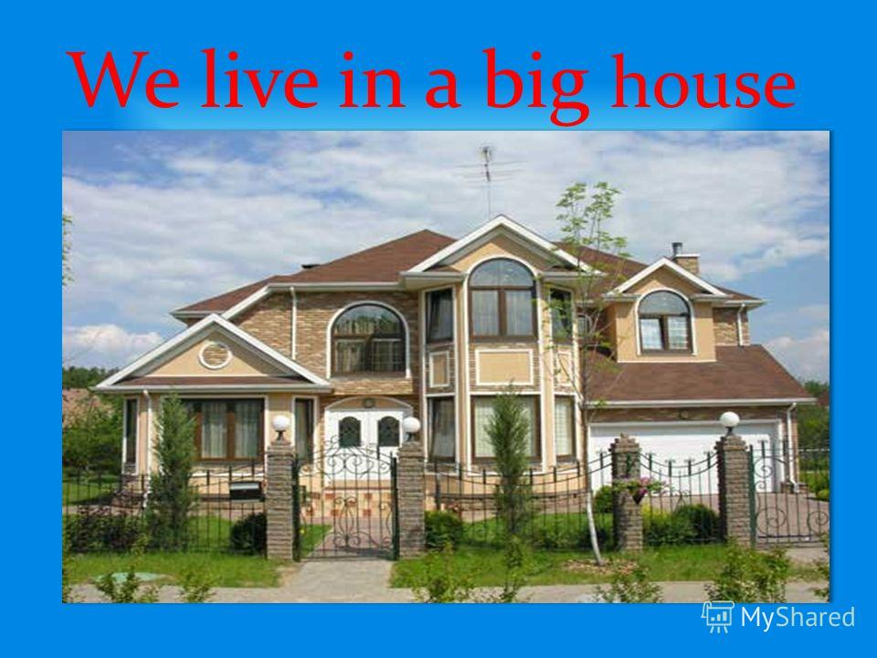 We live in a big house