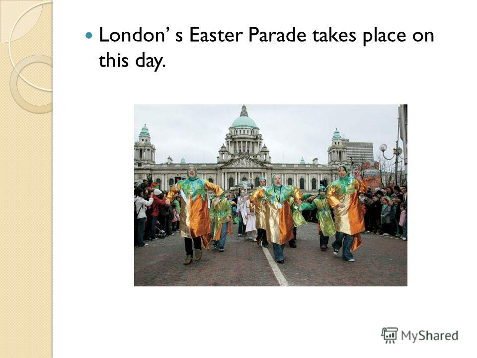 London s Easter Parade takes place on this day.