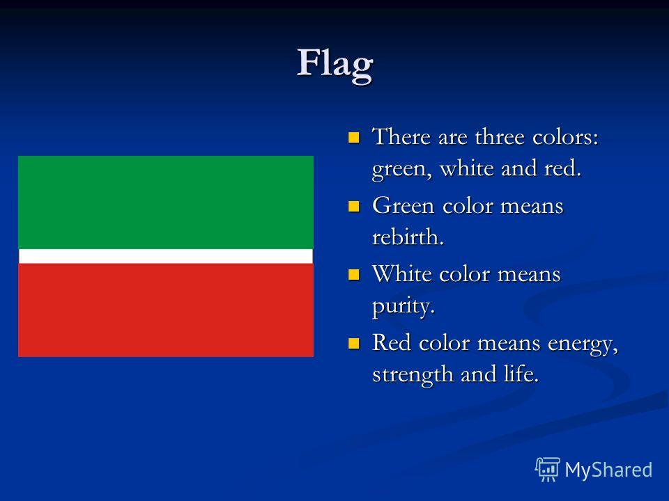 Flag There are three colors: green, white and red. Green color means rebirth. White color means purity. Red color means energy, strength and life.