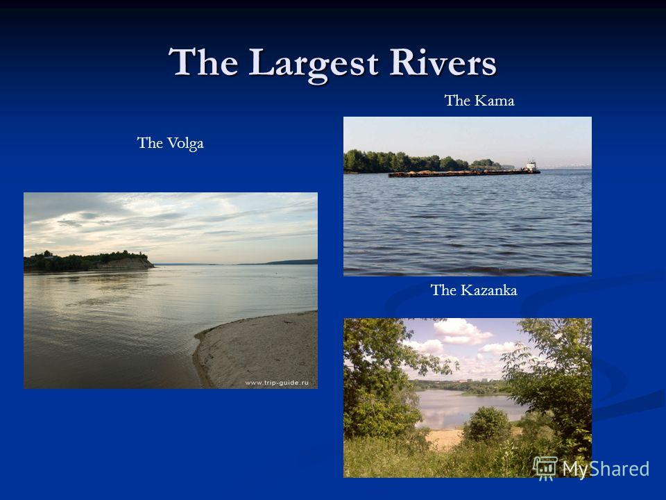 The Largest Rivers The Volga The Kama The Kazanka