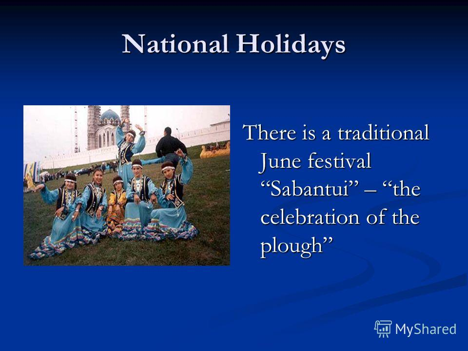 National Holidays There is a traditional June festival Sabantui – the celebration of the plough