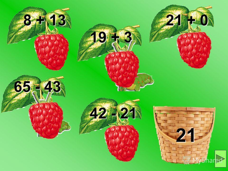 8 + 13 19 + 3 21 + 0 42 - 21 65 - 43 21