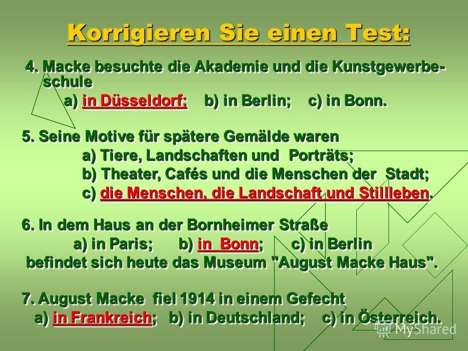 4. Macke besuchte die Akademie und die Kunstgewerbe- schule a) in Düsseldorf; b) in Berlin; c) in Bonn. a) in Düsseldorf; b) in Berlin; c) in Bonn. 4. Macke besuchte die Akademie und die Kunstgewerbe- schule a) in Düsseldorf; b) in Berlin; c) in Bonn