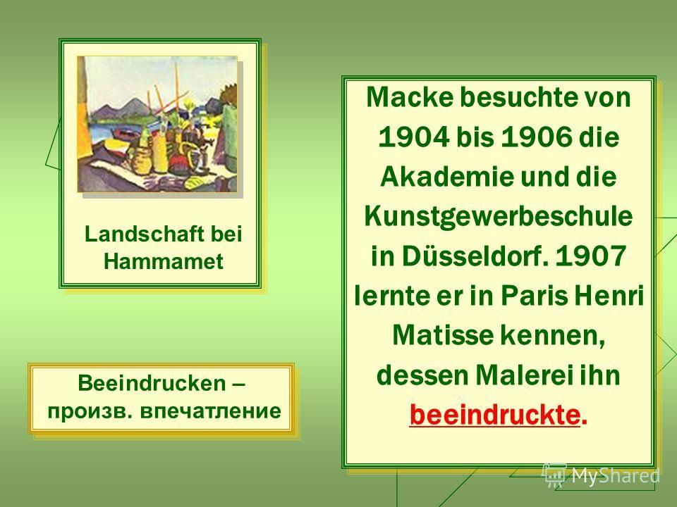 Macke besuchte von 1904 bis 1906 die Akademie und die Kunstgewerbeschule in Düsseldorf. 1907 lernte er in Paris Henri Matisse kennen, dessen Malerei ihn beeindruckte. Macke besuchte von 1904 bis 1906 die Akademie und die Kunstgewerbeschule in Düsseld