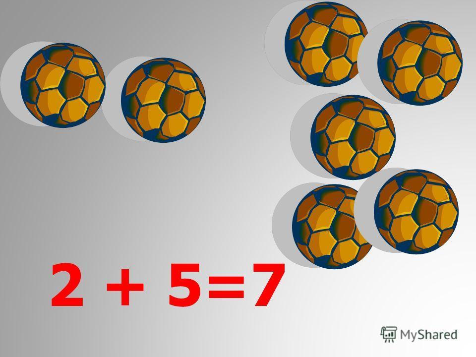 2 + 5=7
