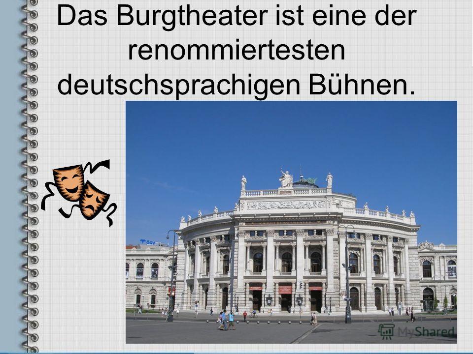 Das Burgtheater ist eine der renommiertesten deutschsprachigen Bühnen.