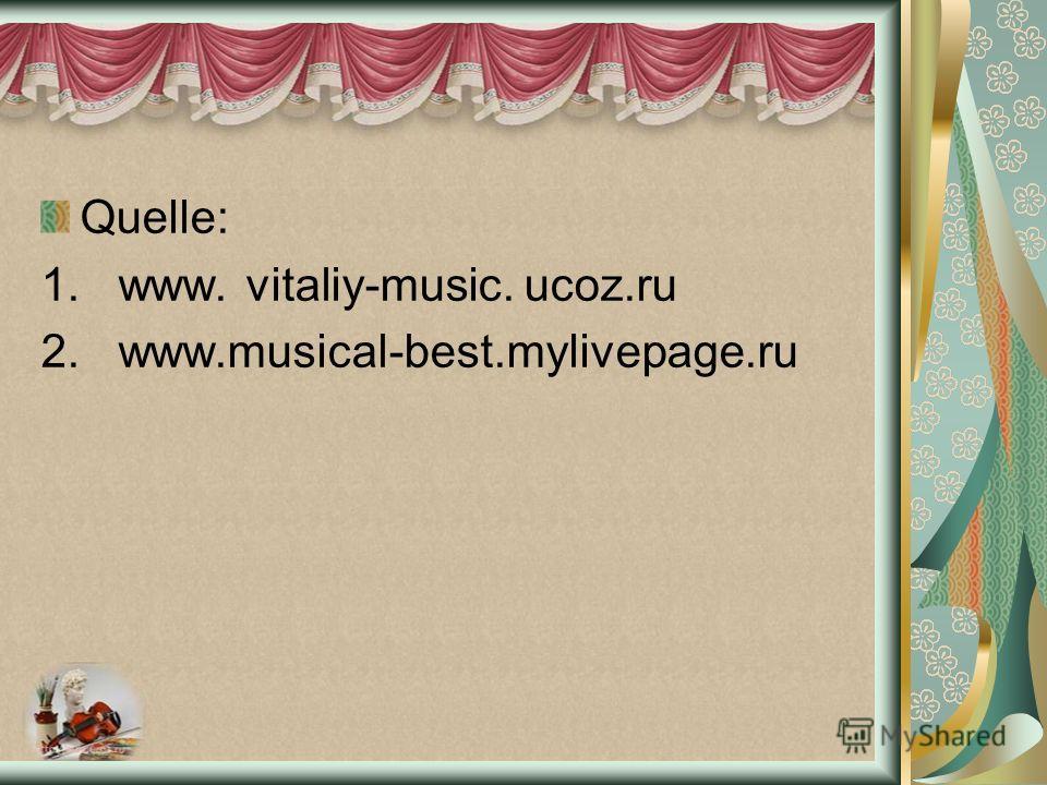 Quelle: 1. www. vitaliy-music. ucoz.ru 2. www.musical-best.mylivepage.ru