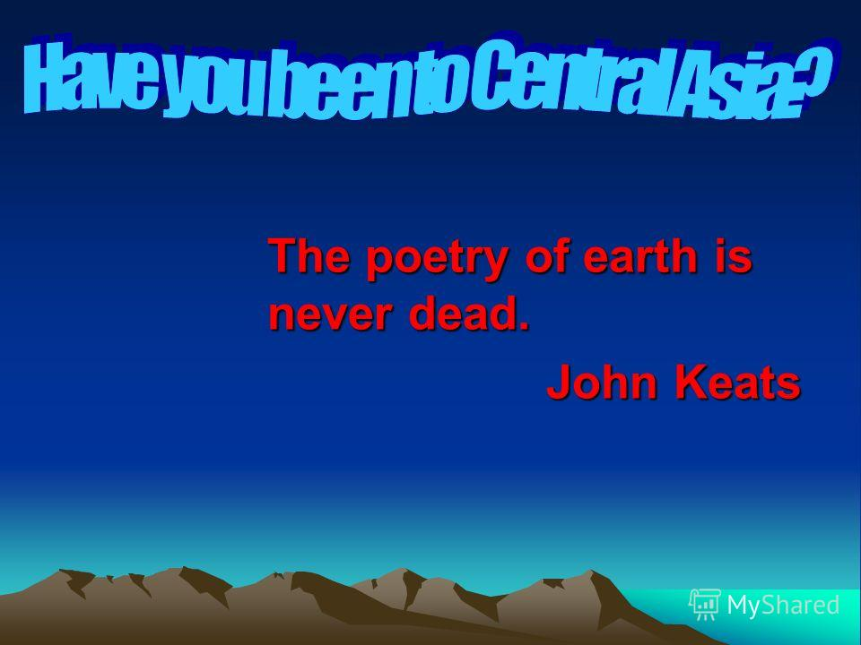 The poetry of earth is never dead. John Keats John Keats