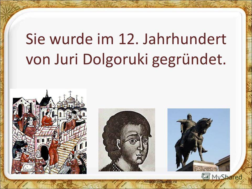 Sie wurde im 12. Jahrhundert von Juri Dolgoruki gegründet.