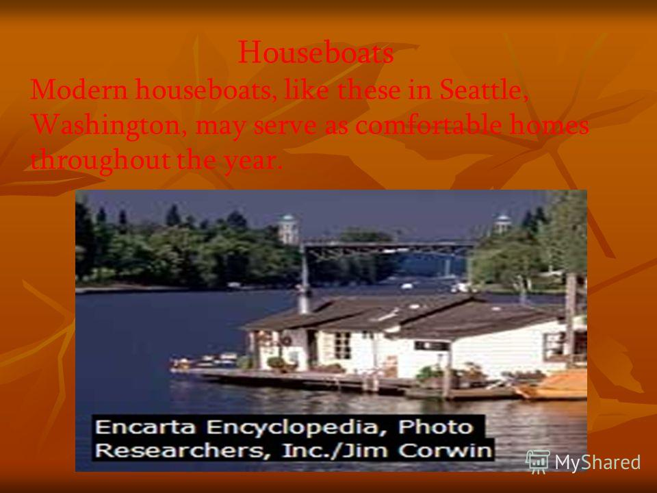 Houseboats Modern houseboats, like these in Seattle, Washington, may serve as comfortable homes throughout the year.