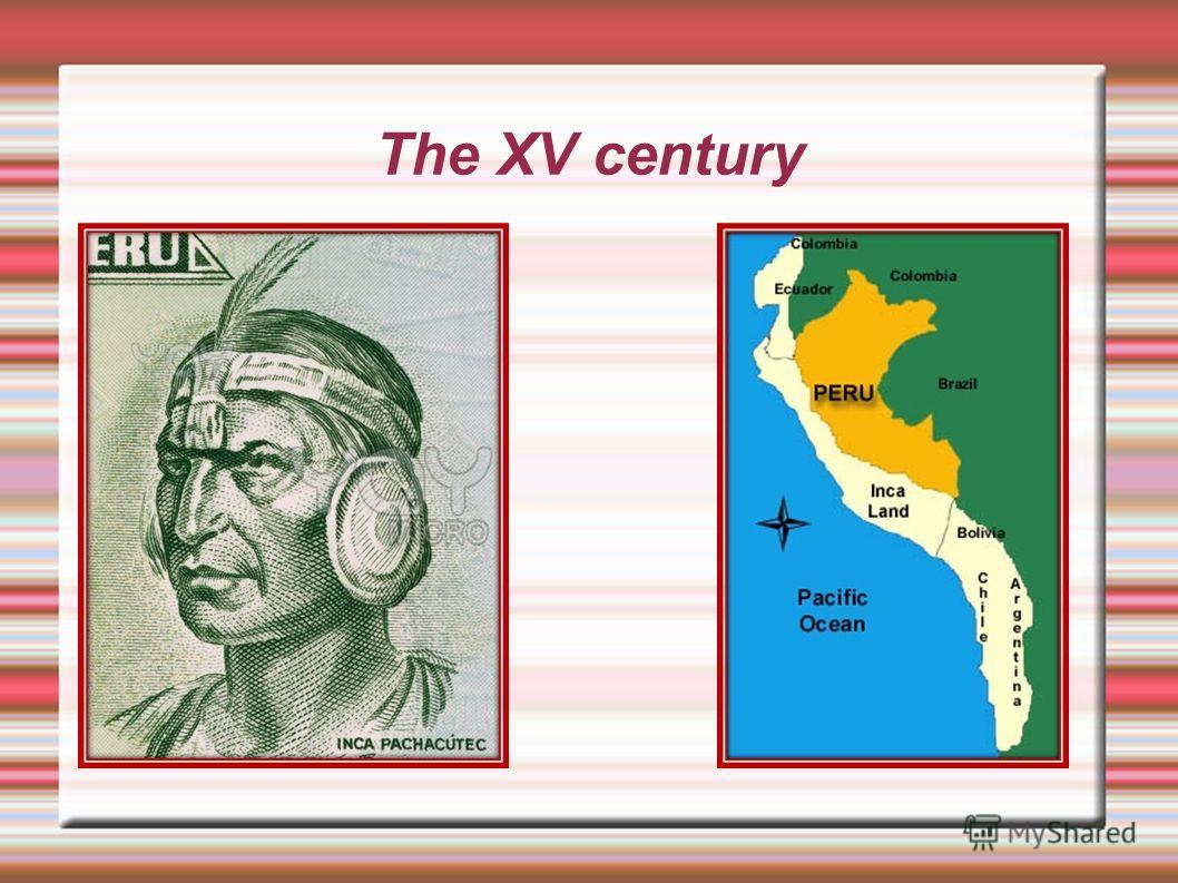 The Inca The XIII-XV centuries