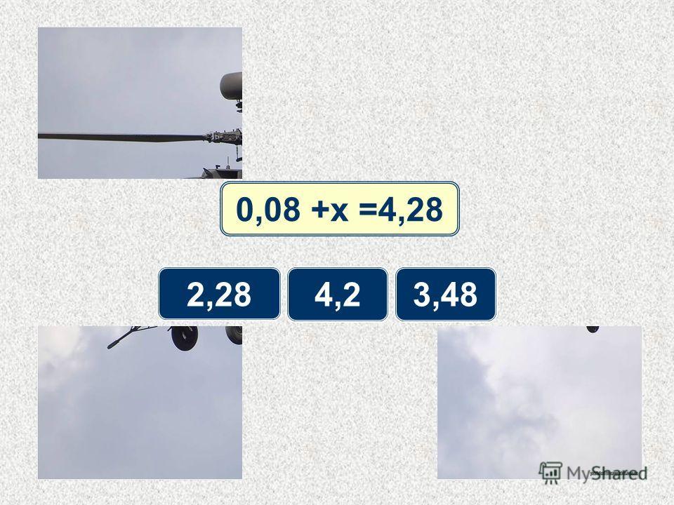 0,08 +x =4,28 2,28 4,23,48