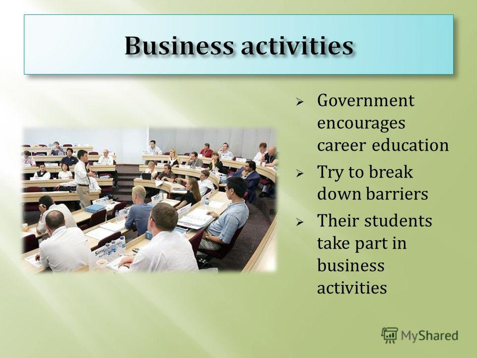 Government encourages career education Try to break down barriers Their students take part in business activities