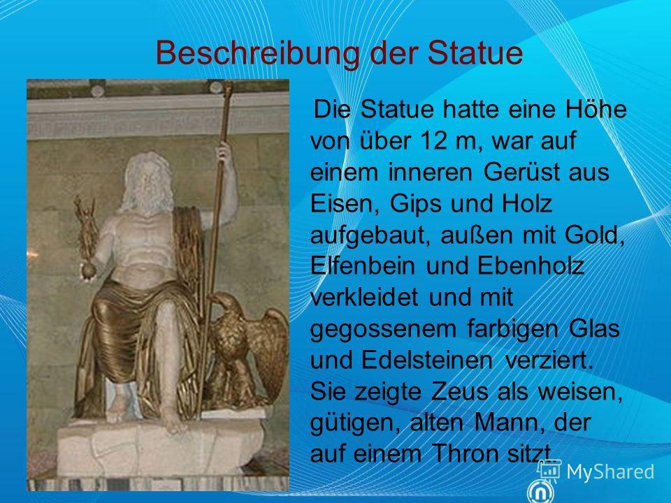 Beschreibung der Statue Die Statue hatte eine Höhe von über 12 m, war auf einem inneren Gerüst aus Eisen, Gips und Holz aufgebaut, außen mit Gold, Elfenbein und Ebenholz verkleidet und mit gegossenem farbigen Glas und Edelsteinen verziert. Sie zeigte