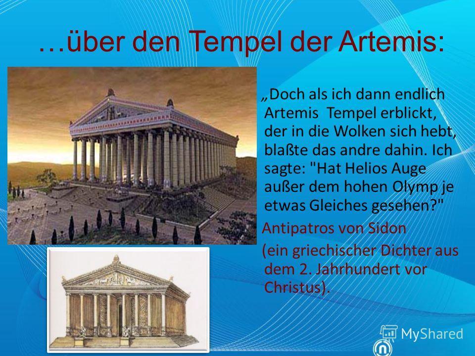 …über den Tempel der Artemis: Doch als ich dann endlich Artemis Tempel erblickt, der in die Wolken sich hebt, blaßte das andre dahin. Ich sagte: