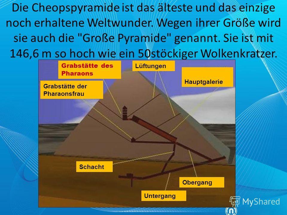 Die Cheopspyramide ist das älteste und das einzige noch erhaltene Weltwunder. Wegen ihrer Größe wird sie auch die