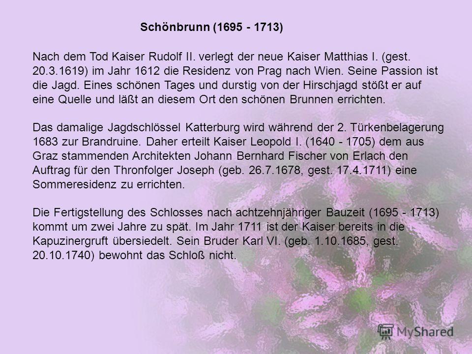 Nach dem Tod Kaiser Rudolf II. verlegt der neue Kaiser Matthias I. (gest. 20.3.1619) im Jahr 1612 die Residenz von Prag nach Wien. Seine Passion ist die Jagd. Eines schönen Tages und durstig von der Hirschjagd stößt er auf eine Quelle und läßt an die