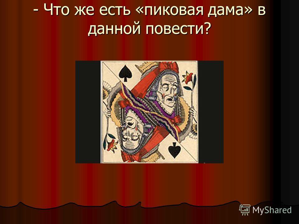 - Что же есть «пиковая дама» в данной повести?
