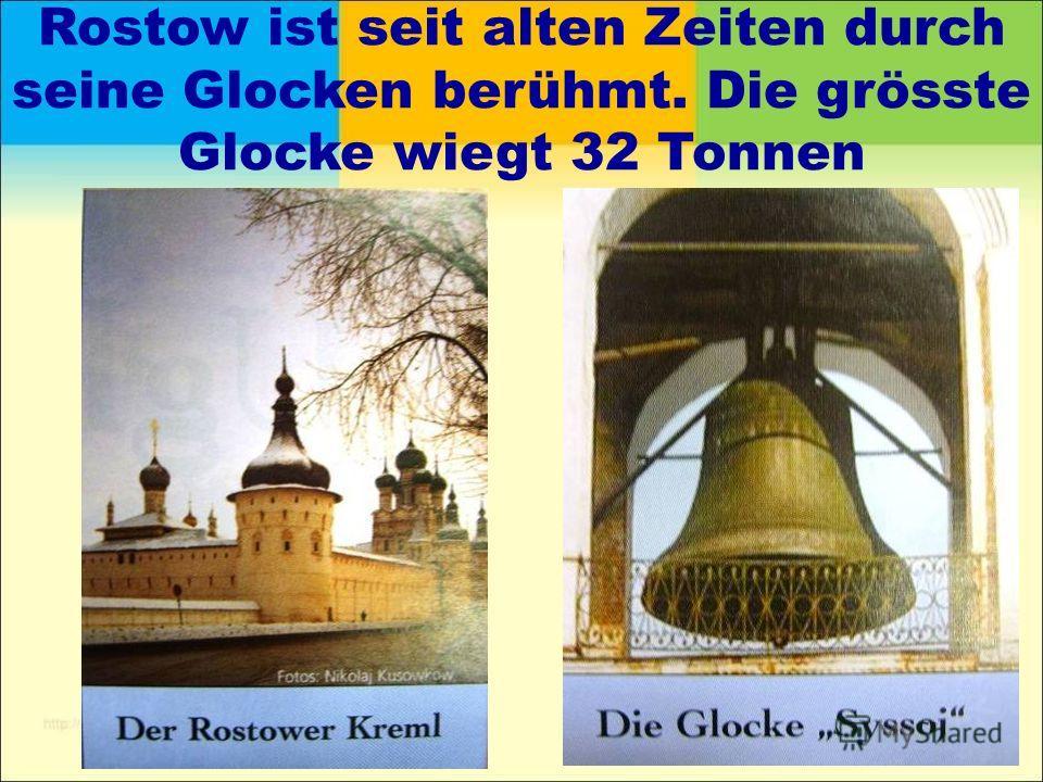 Rostow ist seit alten Zeiten durch seine Glocken berühmt. Die grösste Glocke wiegt 32 Tonnen