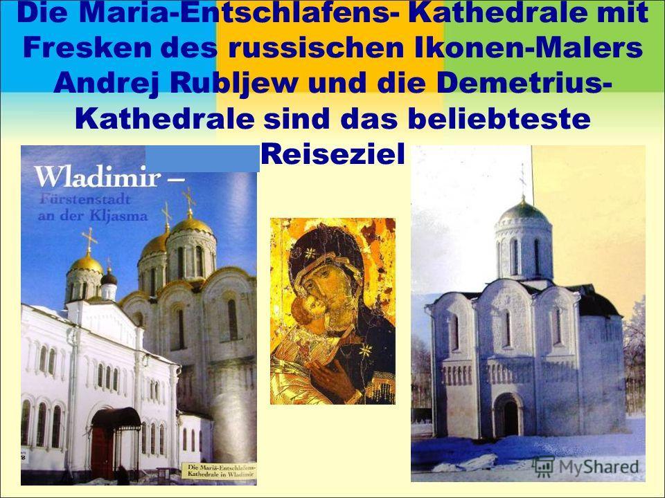 Die Maria-Entschlafens- Kathedrale mit Fresken des russischen Ikonen-Malers Andrej Rubljew und die Demetrius- Kathedrale sind das beliebteste Reiseziel