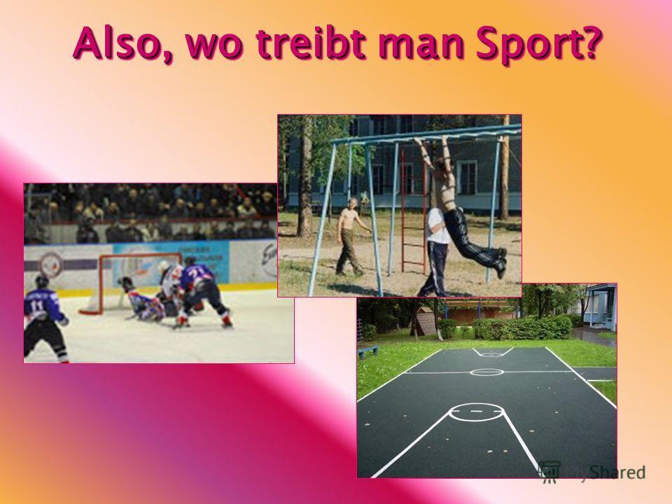 Also, wo treibt man Sport? Also, wo treibt man Sport?